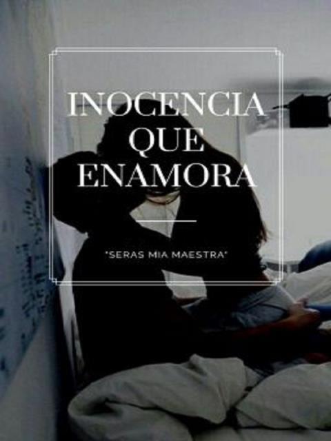 La inocencia que tienes enamora.