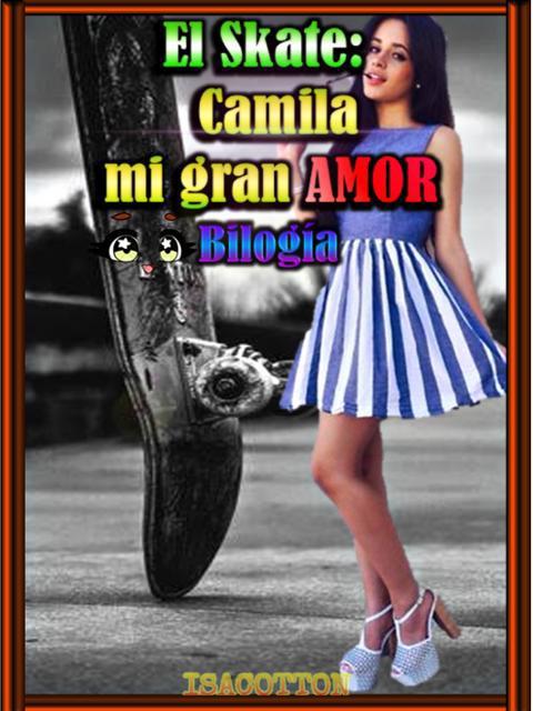 El skate: Camila mi gran amor