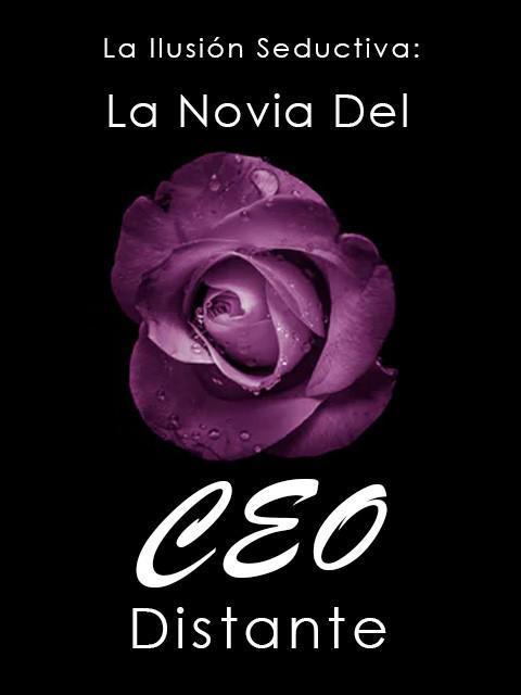 La Ilusión Seductiva: La Novia Del CEO Distante