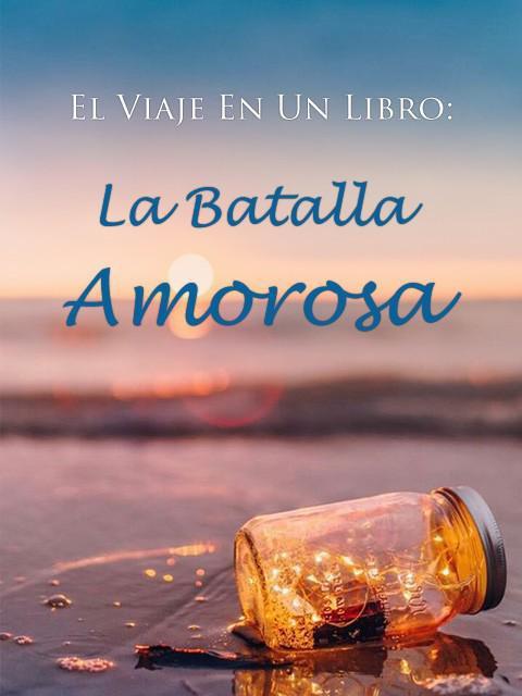 El Viaje En Un Libro: La Batalla Amorosa