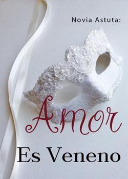 Novia Astuta: Amor Es Veneno