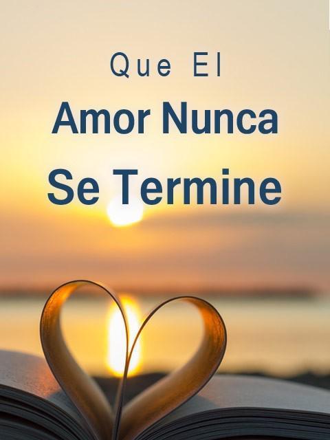 Que El Amor Nunca Se Termine